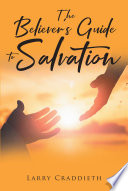 The Believer s Guide to Salvation