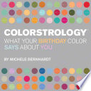 """""""Colorstrology: What Your Birthday Color Says about You"""" by Michele Bernhardt"""