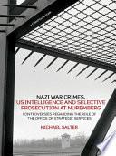 Nazi War Crimes Us Intelligence And Selective Prosecution At Nuremberg