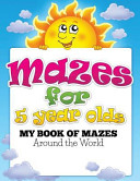 Mazes for 5 Year Olds (My Book of Mazes