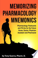 Memorizing Pharmacology Mnemonics: Pharmacology Flashcards and Fill-ins for the Future Nurse, Doctor, Physician Assistant, and Pharmacist