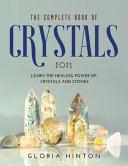 THE COMPLETE BOOK OF CRYSTALS 2021