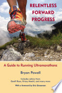 """Relentless Forward Progress: A Guide to Running Ultramarathons"" by Bryon Powell"
