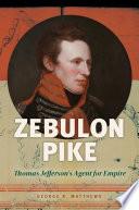 Zebulon Pike  Thomas Jefferson s Agent for Empire Book PDF