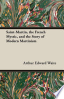 Saint Martin  the French Mystic  and the Story of Modern Martinism