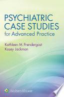 """Psychiatric Case Studies for Advanced Practice"" by Kathleen Prendergast"