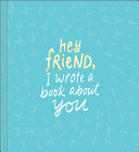 Hey Friend  I Wrote a Book About You