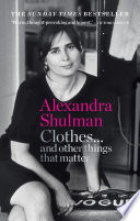 """Clothes... and other things that matter: THE SUNDAY TIMES BESTSELLER A beguiling and revealing memoir from the former Editor of British Vogue"" by Alexandra Shulman"