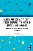 Ruler Personality Cults From Empires To Nation States And Beyond