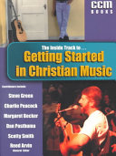 The Inside Track To   Getting Started in Christian Music