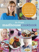Madhouse Cookbook  Delicious Recipes for the Busy Family Kitchen