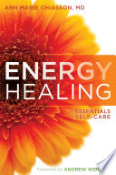 """""""Energy Healing: The Essentials of Self-Care"""" by Ann Marie Chiasson, Andrew Weil"""