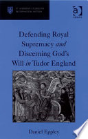 Defending Royal Supremacy And Discerning God S Will In Tudor England
