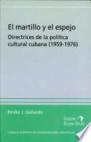 El martillo y el espejo: directrices de la política cultural cubana (1959-1976)