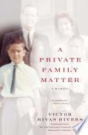 """A Private Family Matter: A Memoir"" by Victor Rivas Rivers"