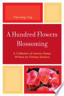 A Hundred Flowers Blossoming  : A Collection of Literary Essays Written by Chinese Scholars
