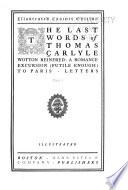 The last words of Thomas Carlyle  Wotton Reinfred  a romance  Excursion  futile enough  to Paris  Letters