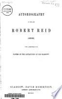 Autobiography of the Late Robert Reid (Senex)