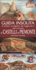 Guida insolita ai misteri, ai segreti, alle leggende e alle curiosità dei castelli del Piemonte