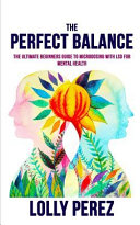 The Perfect Balance  The Ultimate Beginners Guide to Microdosing with LSD for Mental Health
