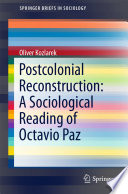 Postcolonial Reconstruction: A Sociological Reading of Octavio Paz