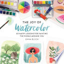 """The Joy of Watercolor: 40 Happy Lessons for Painting the World Around You"" by Emma Block"