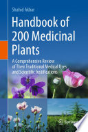 """Handbook of 200 Medicinal Plants: A Comprehensive Review of Their Traditional Medical Uses and Scientific Justifications"" by Shahid Akbar"