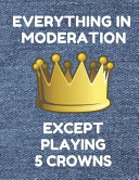 Everything in Moderation Except Playing 5 Crowns: Book of 100 Score Sheet Pages for 5 Crowns, 8.5 by 11 Inches, Funny Denim Cover
