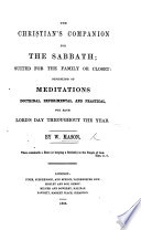 The Christian's Companion for the Sabbath; ... consisting of meditations ... for each Lord's Day throughout the year