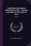 Legislative Documents Submitted To The General Assembly Of The State Of Iowa