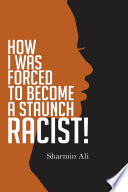 How I Was Forced To Become A Staunch Racist