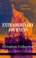 "EXTRAORDINARY JOURNEYS "" Complete Collection: 41 Adventure Classics in One Volume (Illustrated)"
