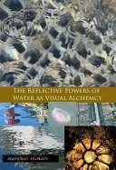 The Reflective Powers of Water as Visual Alchemy Book