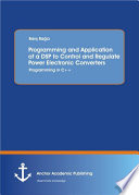 Programming And Application Of A Dsp To Control And Regulate Power Electronic Converters Programming In C  Book PDF
