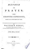 A method for prayer  with scripture expressions  proper to be used under each head     A new edition  corrected