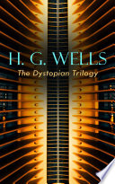 H  G  WELLS   The Dystopian Trilogy