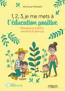 1,2,3... Je me mets à l''éducation positive !
