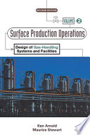 Surface Production Operations, Volume 2:  : Design of Gas-Handling Systems and Facilities