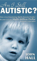 Am I Still Autistic? How a Low-Functioning, Slightly Retarded Toddler Became the Ceo of a Multi-Million Dollar Corporation ebook