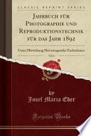 Jahrbuch für Photographie und Reproduktionstechnik für das Jahr 1892, Vol. 6