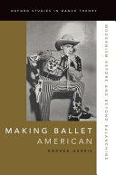 link to Making ballet American : modernism before and beyond Balanchine in the TCC library catalog