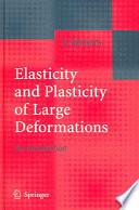 Elasticity And Plasticity Of Large Deformations Book PDF