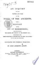 An Inquiry Into the Nature and Form of the Books of the Ancients ; with a History of the Art of Bookbinding, from the Times of the Greeks and Romans to the Present Day ; Interspersed with Bibliographical References to Men and Books of All Ages and Countries. Illustrated with Numerous Engravings