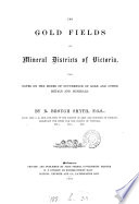 The Gold Fields and Mineral Districts of Victoria