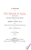 A History of the Weald of Kent, with an outline of the early history of the country, by Robert Furley, also, a sketch of the physical features of the district by Henry B. Mackeson