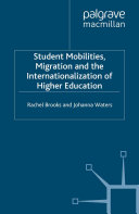 Student Mobilities  Migration and the Internationalization of Higher Education