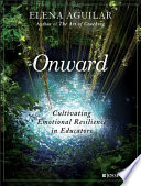 """Onward: Cultivating Emotional Resilience in Educators"" by Elena Aguilar"