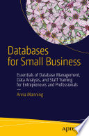Databases for Small Business  : Essentials of Database Management, Data Analysis, and Staff Training for Entrepreneurs and Professionals