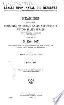 Leases Upon Naval Oil Reserves  Hearings     Sixty eighth Congress  first session  pursuant to S  Res  147  Feb  12 15  Feb  25 29 and March 1  March 4 8  11  March 12 13  18 20  March 21 22  24 25  27 28  April 1 2  April 7  9  11  15  17 19  23 24  April 29 30  May 1  8 9 and 14  1924