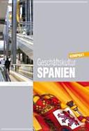 Geschäftskultur Spanien kompakt: Wie Sie mit spanischen ...